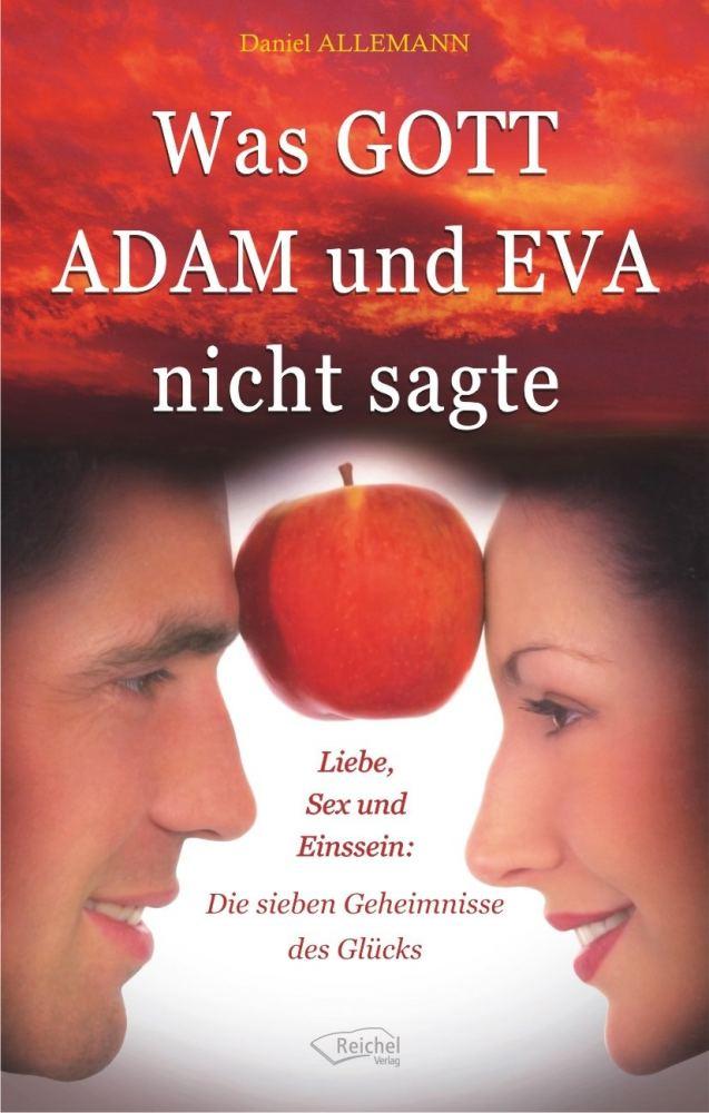 Was GOTT ADAM und EVA nicht sagte - Liebe, Sex und