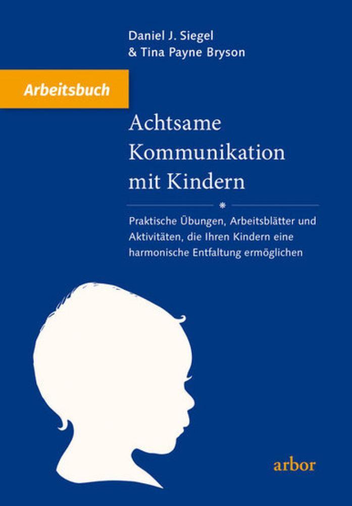 Achtsame Kommunikation mit Kindern - Arbeitsbuch - Praktische ...