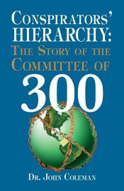 Conspirators` Hierarchy: The Story of the Committee of 300